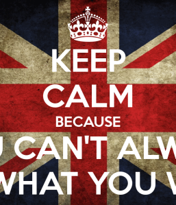 keep-calm-because-you-can-t-always-get-what-you-want-1